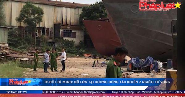 Nổ lớn tại xưởng đóng tàu ở TP HCM, 2 người chết
