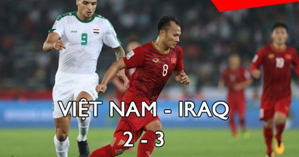 Asian Cup 2019: Việt Nam - Iraq (2-3): Trận thua ngược đáng tiếc