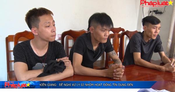 Kiên Giang: Đề nghị xử lý 02 nhóm hoạt động tín dụng đen