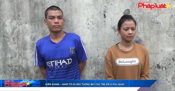 Kiên Giang: Khởi tố 02 đối tượng chiếm đoạt trẻ em ở Phú Quốc