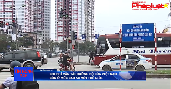 Chi phí vận tải đường bộ của Việt Nam còn ở mức cao so với thế giới