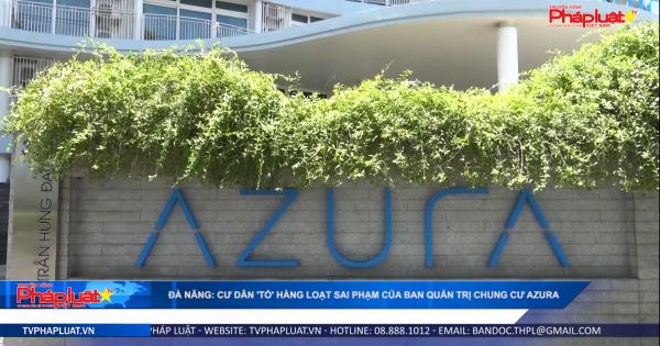 Đà Nẵng: cư dân 'tố' hàng loạt sai phạm của ban quản trị chung cư Azura