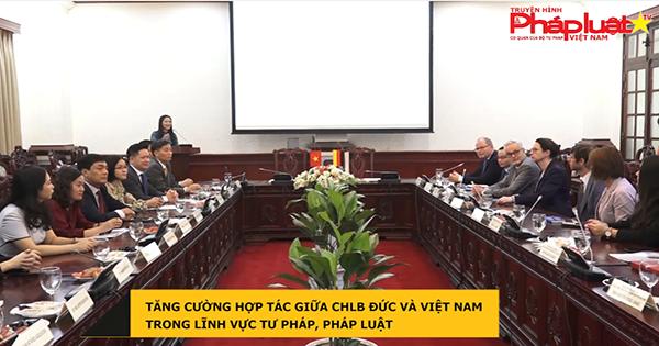 Tăng cường hợp tác giữa CHLB Đức và Việt Nam trong lĩnh vực tư pháp, pháp luật