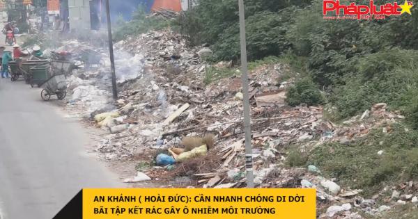 An Khánh ( Hoài Đức): Cần nhanh chóng di dời bãi tập kết rác gây ô nhiễm môi trường