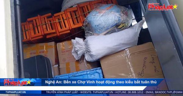 Nghệ An: Bến xe Chợ Vinh hoạt động theo kiểu bất tuân thủ