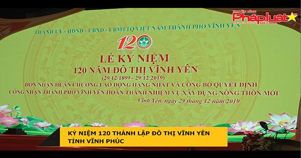 Kỷ niệm 120 năm thành lập đô thị Vĩnh Yên tỉnh Vĩnh Phúc