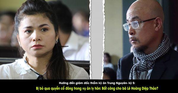 Hướng đến giám đốc thẩm kỳ án Trung Nguyên- Kỳ 5: Bị bỏ qua quyền cổ đông trong vụ án ly hôn: Bất công cho bà Lê Hoàng Diệp Thảo?