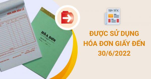 Được sử dụng hóa đơn giấy đến hết ngày 30-6-2022
