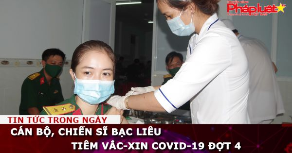 Cán bộ, chiến sĩ Bạc Liêu tiêm vắc-xin COVID-19 đợt 4