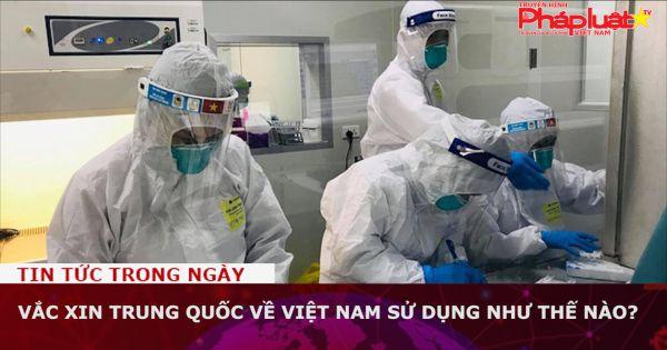 Đối tượng nào tiêm vắc xin Trung Quốc?
