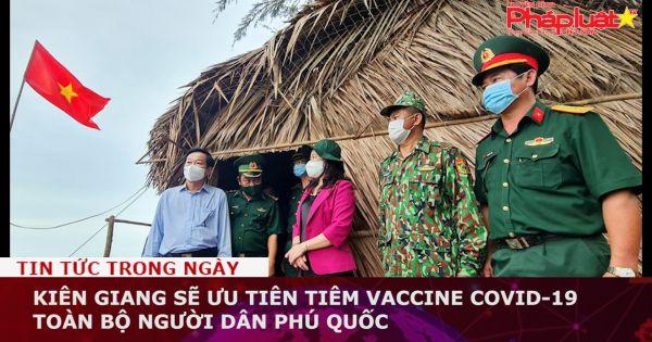 Kiên Giang: Ưu tiên tiêm vaccine COVID-19 toàn bộ người dân Phú Quốc