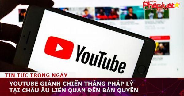 YouTube giành chiến thắng pháp lý tại châu  u liên quan đến bản quyền