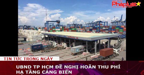 UBND TP HCM đề nghị hoãn thu phí hạ tầng cảng biển