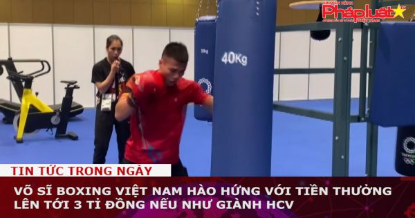 Võ sĩ boxing Việt Nam hào hứng với tiền thưởng lên tới 3 tỉ đồng nếu giành được HCV