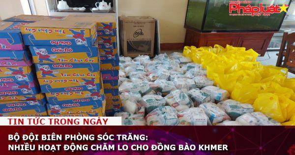 Bộ đội Biên phòng Sóc Trăng: Nhiều hoạt động chăm lo cho đồng bào Khmer