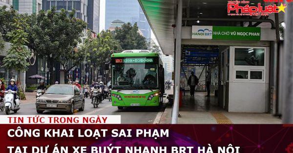 Công khai loạt sai phạm tại dự án xe buýt nhanh BRT Hà Nội