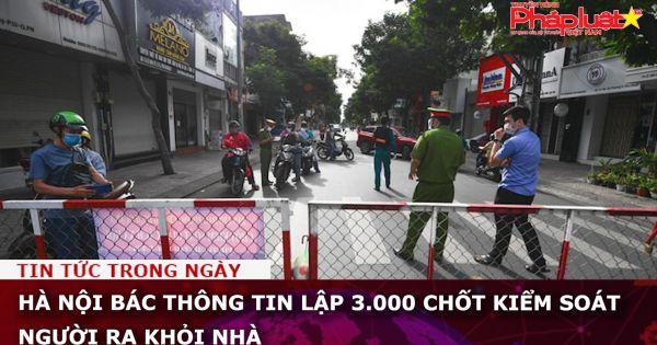 Hà Nội bác thông tin lập 3.000 chốt kiểm soát người ra khỏi nhà