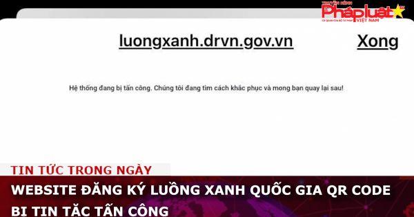 Website đăng ký luồng xanh quốc gia QR Code bị tin tặc tấn công