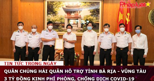 Quân chủng Hải quân hỗ trợ tỉnh Bà Rịa - Vũng Tàu 3 tỷ đồng kinh phí phòng, chống dịch COVID-19