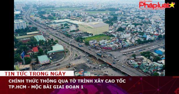 Thông qua tờ trình xây cao tốc TP.HCM - Mộc Bài giai đoạn 1