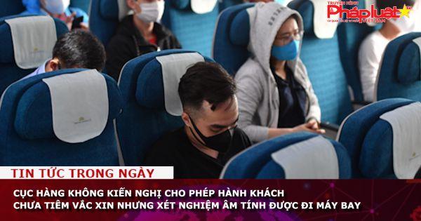 Cục hàng không kiến nghị cho phép hành khách chưa tiêm vắc xin nhưng xét nghiệm âm tính được đi máy bay