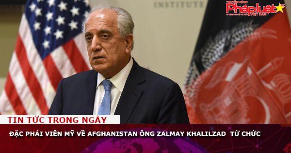 Đặc phái viên Mỹ về Afghanistan ông Zalmay Khalilzad từ chức
