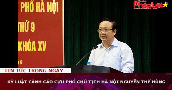 Kỷ luật cảnh cáo cựu Phó chủ tịch Hà Nội Nguyễn Thế Hùng