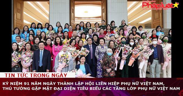 Kỷ niệm 91 năm Ngày thành lập Hội Liên hiệp phụ nữ Việt Nam, Thủ tướng gặp mặt đại diện tiêu biểu các tầng lớp phụ nữ Việt Nam