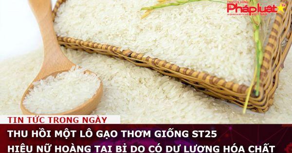Thu hồi một lô gạo thơm giống ST25 hiệu Nữ hoàng tại Bỉ do có dư lượng hóa chất