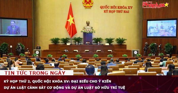 Kỳ họp thứ 2, Quốc hội khóa XV: Đại biểu cho ý kiến dự án Luật Cảnh sát Cơ động và dự án Luật Sở hữu trí tuệ