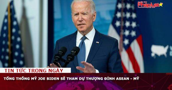 Tổng thống Mỹ Joe Biden sẽ tham dự thượng đỉnh ASEAN - Mỹ