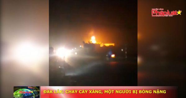 Cháy cây xăng ở Đắk Lắk, một người bị bỏng nặng