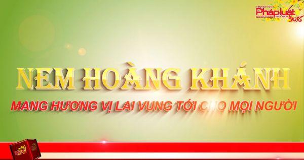Nem Hoàng Khánh: Mang hương vị Lai Vung tới cho mọi người