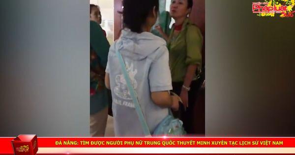 Đà Nẵng: Tìm được người phụ nữ Trung Quốc thuyết minh xuyên tạc lịch sử Việt Nam