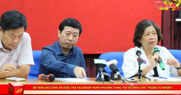 """Đề nghị Bộ Công an điều tra Facebook Minh Phương tung tin về sinh con """"thuận tự nhiên"""""""