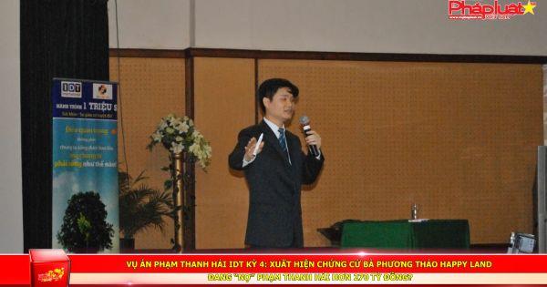 """Vụ án Phạm Thanh Hải IDT Kỳ 4: Xuất hiện chứng cứ bà Phương Thảo Happy Land đang """"nợ"""" Phạm Thanh Hải hơn 270 tỷ đồng"""