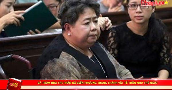 Bà trùm Hứa Thị Phấn đã biến Phương Trang thành vật tế thần như thế nào?
