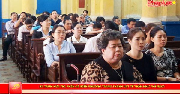 Sự vắng mặt của bà Hứa Thị Phấn không ảnh hưởng tới phiên tòa