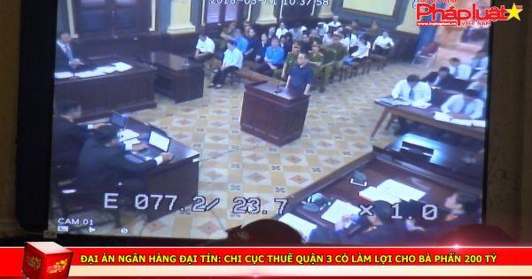 Đại án ngân hàng Đại Tín: Chi cục thuế quận 3 có làm lợi cho bà Phấn 200 tỷ?