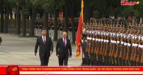 Tổng thống Nga Vladimir Putin thăm chính thức Trung Quốc, dự Hội nghị thượng đỉnh khối SCO