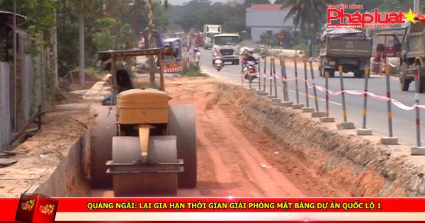 Quảng Ngãi: Lại gia hạn thời gian giải phóng mặt bằng dự án quốc lộ 1