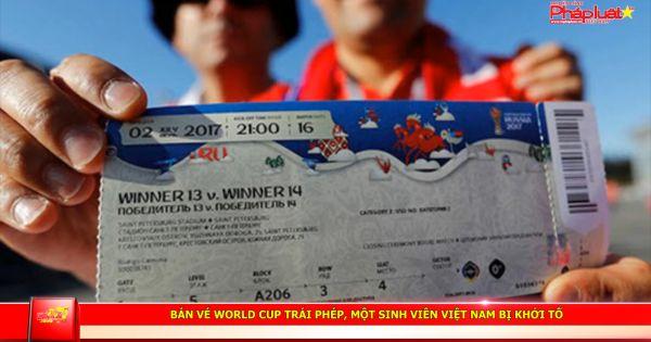 Bán vé World Cup trái phép, một sinh viên Việt Nam bị khởi tố