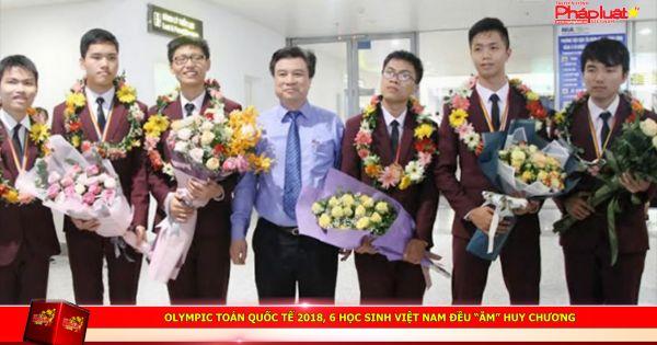 """Olympic Toán quốc tế 2018, 6 học sinh Việt Nam đều """"ẵm"""" huy chương"""