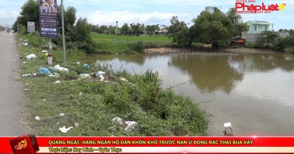 Quảng Ngãi: Hàng ngàn hộ dân khốn khổ trước nạn ứ đọng rác thải bủa vây