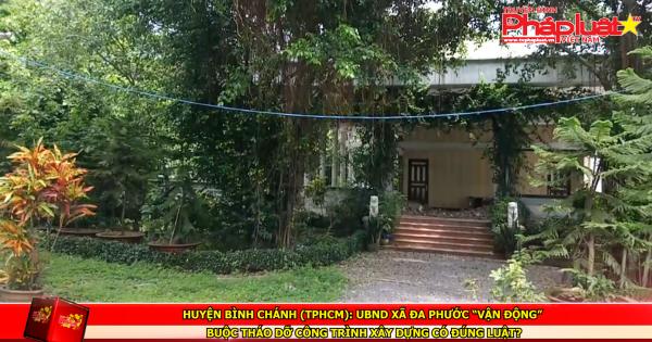 """Huyện Bình Chánh (TPHCM): UBND xã Đa Phước """"vận động"""" buộc tháo dỡ công trình xây dựng có đúng luật?"""