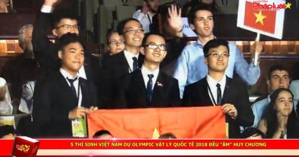 """5 thí sinh Việt Nam dự Olympic Vật lý quốc tế 2018 đều """"ẵm"""" huy chương"""