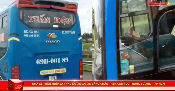 Nhà xe Tuấn Hiệp sa thải tài xế lái xe bằng chân trên cao tốc Trung Lương – TP HCM