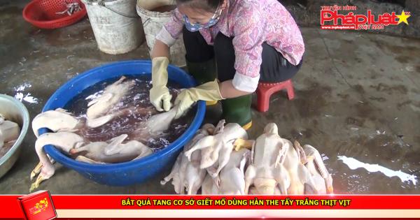 Bắt quả tang cơ sở giết mổ dùng hàn the tẩy trắng thịt vịt