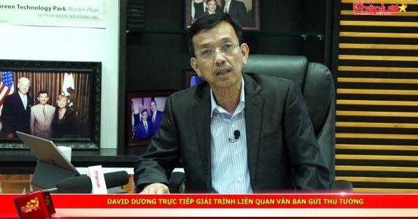 David Dương trực tiếp giải trình liên quan văn bản gửi Thủ Tướng