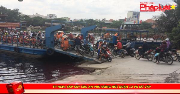 TP HCM: Sắp xây cầu An Phú Đông nối quận 12 và Gò Vấp